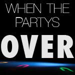 When The Partys Over