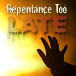 Repentance Too Late