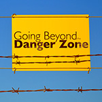 Going Beyond the Danger Zone